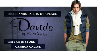 Big brands - all in one place - Davids of Haslemere - visit us in sore or shop online